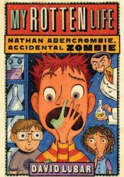 My Rotten Life (Nathan Abercrombie, Accidental Zombie, #1) Pdf Book