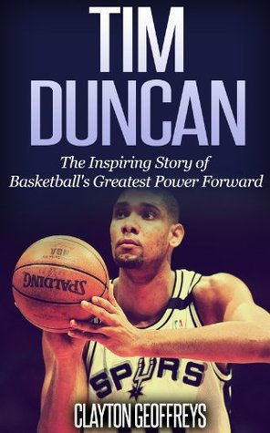 Tim Duncan: The Inspiring Story of Basketball's Greatest Power Forward