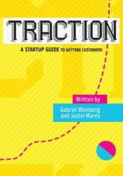Traction: A Startup Guide to Getting Customers Pdf Book