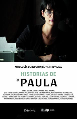 Historias de Paula. Antología de reportajes y entrevistas