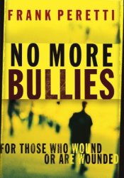 No More Bullies: For Those Who Wound or Are Wounded Book by Frank E. Peretti