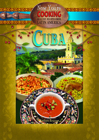 Cuba (Now You're Cooking: Healthy Recipes from Latin America