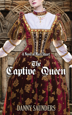 The Captive Queen: A Novel of Mary Stuart
