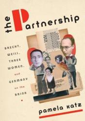 The Partnership: Brecht, Weill, Three Women, and Germany on the Brink Pdf Book
