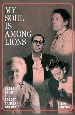 My Soul Is Among Lions: Pages from the Breast Cancer Archives