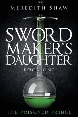 The Poisoned Prince (The Swordmaker's Daughter #1)