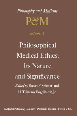 Philosophical Medical Ethics: Its Nature and Significance: Proceedings of the Third Trans-Disciplinary Symposium on Philosophy and Medicine Held at Farmington, Connecticut, December 11 13, 1975