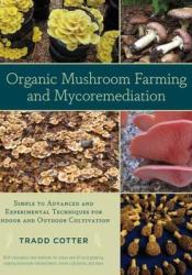 Organic Mushroom Farming and Mycoremediation: Simple to Advanced and Experimental Techniques for Indoor and Outdoor Cultivation Pdf Book