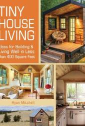Tiny House Living: Ideas for Building & Living Well in Less than 400 Square Feet Book Pdf