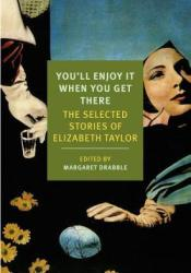 You'll Enjoy It When You Get There: The Selected Stories of Elizabeth Taylor Pdf Book