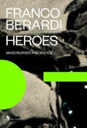 Heroes: Mass Murder and Suicide Book Pdf