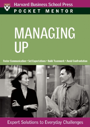 Managing Up (Pocket Mentor)