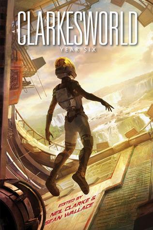 Clarkesworld: Year Six (Clarkesworld Anthology, #6)