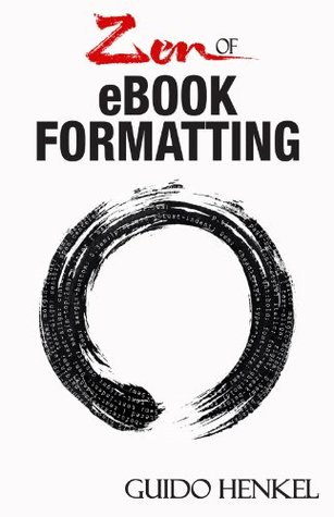 Zen of eBook Formatting: A Step-by-step Guide To Format
