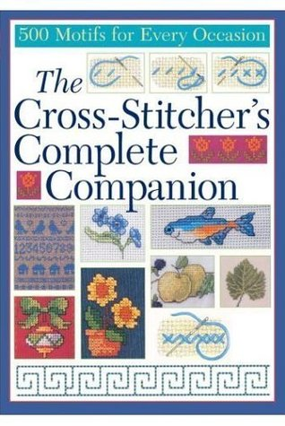 The Cross-Stitcher's Complete Companion 500 Motifs for Every Occasion