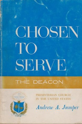 Chosen to Serve: the Deacon, a Practical Manual for the Operation of the Board of Deacons in the Presbyterian Church in the United States