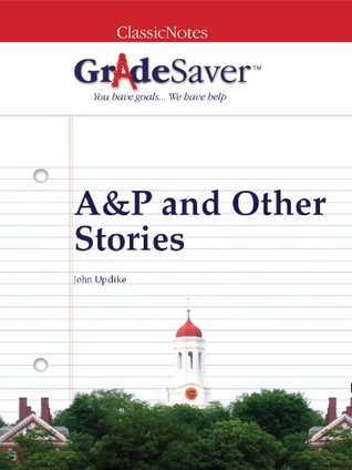GradeSaver(TM) ClassicNotes: A&P and Other Stories