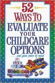 52 Ways To Evaluate Your Childcare Options... And Gain Peace Of Mind