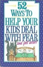 52 Ways to Help Your Kids Deal with Fear and Feel Secure