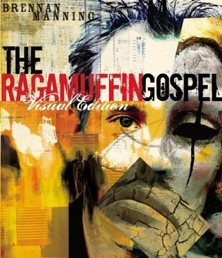 Ragamuffin Gospel,Good News for the Bedraggled, Beat-Upnd Burnt Out, 2005 publication