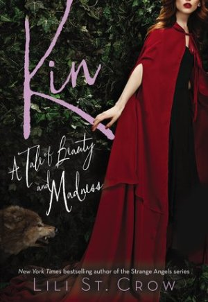 Book cover of Kin by Lili St. Crow: image of a teenaged redhead Little Red Riding Hood in a forest, looking calm, with a growling wolf behind her