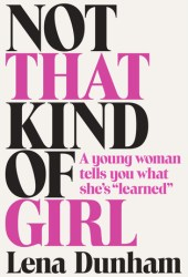 Not That Kind of Girl: A Young Woman Tells You What She's ″Learned″