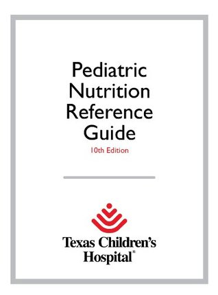 Texas Children's Hospital Pediatric Nutrition Reference