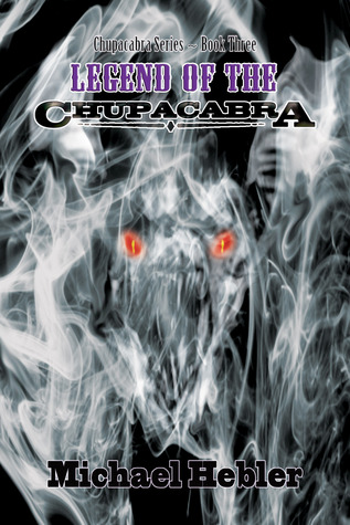 Legend of the Chupacabra (Chupacabra Series #3)