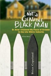 Not a Genuine Black Man: Or, How I Claimed My Piece of Ground in the Lily-White Suburbs