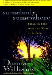 Somebody Somewhere: Breaking Free from the World of Autism Pdf Book