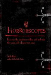 Horrorscopes: Exorcise the Monsters Within and Unleash the Scary Side of Your Sun Sign