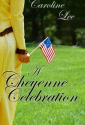 A Cheyenne Celebration (The Sweet Cheyenne Quartet, #2) Book Pdf