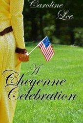A Cheyenne Celebration (The Sweet Cheyenne Quartet, #2) Book