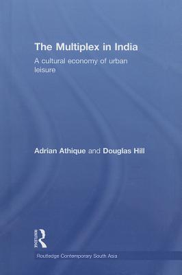 The Multiplex in India: A Cultural Economy of Urban Leisure