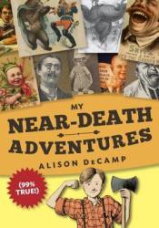 My Near-Death Adventures (99% True!) (My Near-Death Adventures, #1) Pdf Book