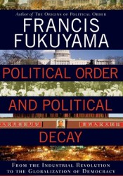 Political Order and Political Decay: From the Industrial Revolution to the Globalization of Democracy Pdf Book
