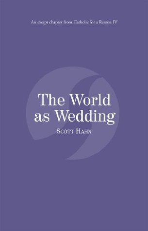 The World as Wedding: Catholic for a Reason IV