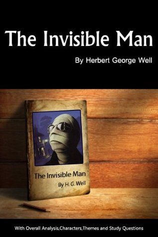 The Invisible Man (Annotated) Overall Analysis,Charaters,Themes,Mood &Study Questions