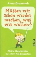 Müssen wir schon wieder machen, was wir wollen?: Meine Geschichten aus dem Kindergarten (German Edition)