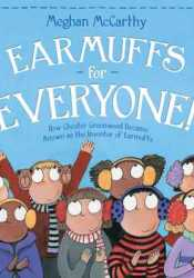 Earmuffs for Everyone!: How Chester Greenwood Became Known as the Inventor of Earmuffs Pdf Book