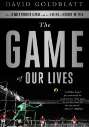 The Game of Our Lives: The English Premier League and the Making of Modern Britain Pdf Book