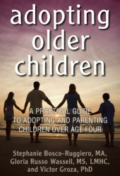 Adopting Older Children: A Practical Guide to Adopting and Parenting Children Over Age Four Book Pdf