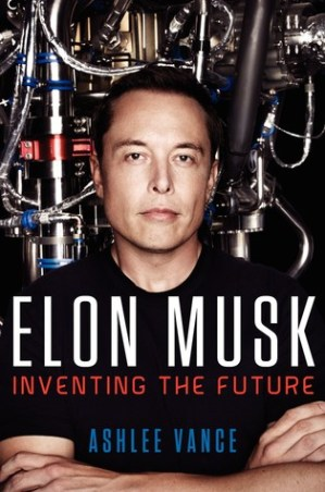 Elon Musk: Inventing the Future Ashlee Vance