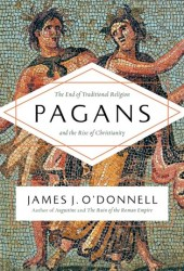 Pagans: The End of Traditional Religion and the Rise of Christianity Book Pdf
