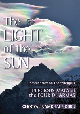 The Light of the Sun: Teachings on Longchenpa's Precious Mala of the Four Dharmas