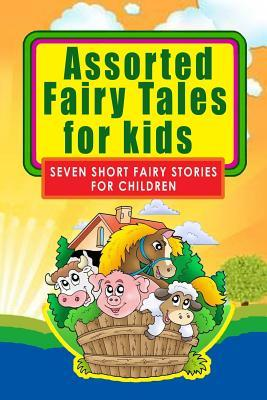 Assorted Fairy Tales for Kids: Seven Short Fairy Stories for Children