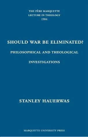 Should War Be Eliminated?: Philosophical and Theological Investigations