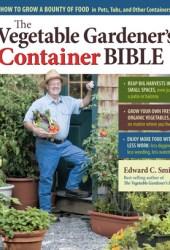 Vegetable Gardener's Container Bible