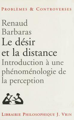 Le Desir Et La Distance: Introduction a Une Phenomenologie de La Perception