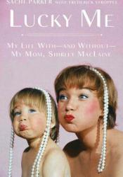Lucky Me: My Life With--and Without--My Mom, Shirley MacLaine Pdf Book